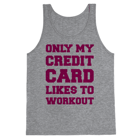 Only My Credit Card Likes To Work Out Tank Top