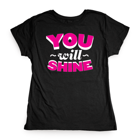 You Will Shine Womens T-Shirt