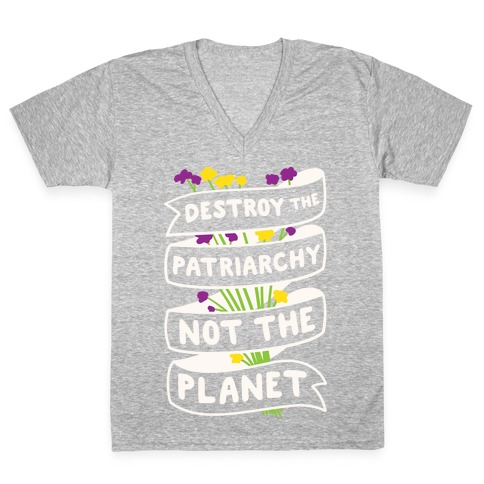 Destroy The Patriarchy Not The Planet V-Neck Tee Shirt