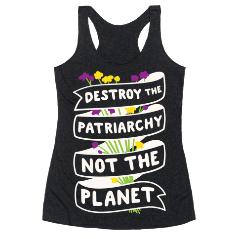 Destroy The Patriarchy Not The Planet Racerback Tank Top