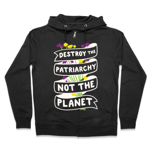 Destroy The Patriarchy Not The Planet Zip Hoodie