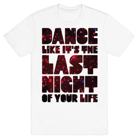 Last Night Of Your Life Mens T-Shirt