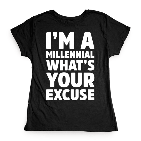 I'm A Millennial What's Your Excuse Womens T-Shirt