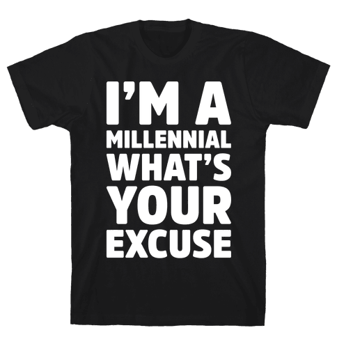 I'm A Millennial What's Your Excuse Mens T-Shirt