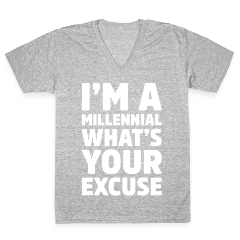 I'm A Millennial What's Your Excuse V-Neck Tee Shirt
