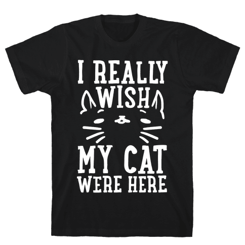 I Really Wish My Cat Were Here Mens T-Shirt