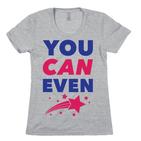 You Can Even Womens T-Shirt