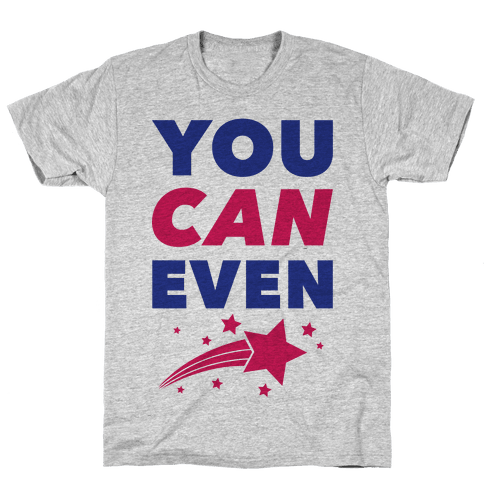 You Can Even Mens T-Shirt