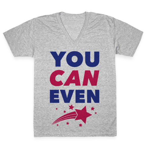 You Can Even V-Neck Tee Shirt