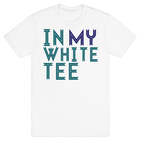 In My White Tee Mens T-Shirt