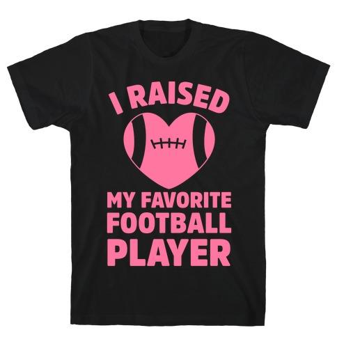 I Raised My Favorite Football Player Mens T-Shirt