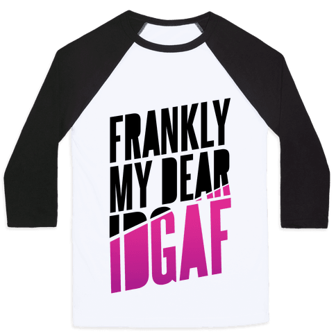 Frankly My Dear, IDGAF Baseball Tee