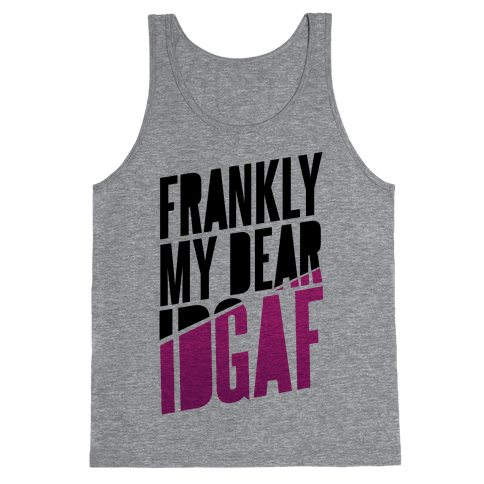 Frankly My Dear, IDGAF Tank Top
