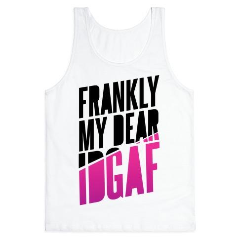 Frankly My Dear, IDGAF Tank Top