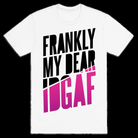 Frankly My Dear, IDGAF Mens T-Shirt
