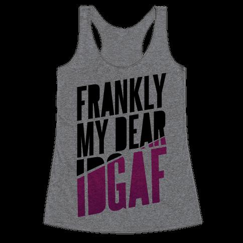 Frankly My Dear, IDGAF Racerback Tank Top