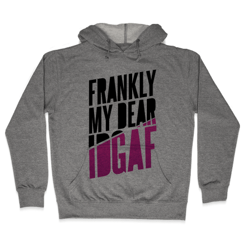 Frankly My Dear, IDGAF Hooded Sweatshirt