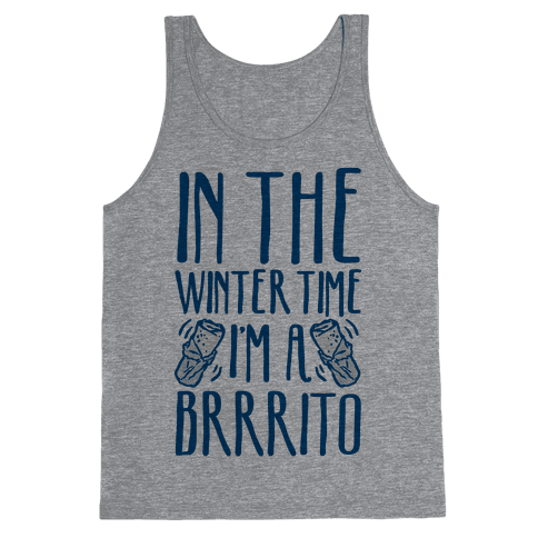 In The Winter Time I'm A Brrrito Tank Top
