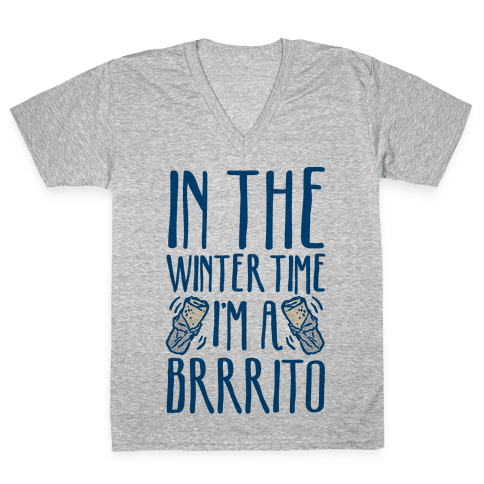 In The Winter Time I'm A Brrrito V-Neck Tee Shirt