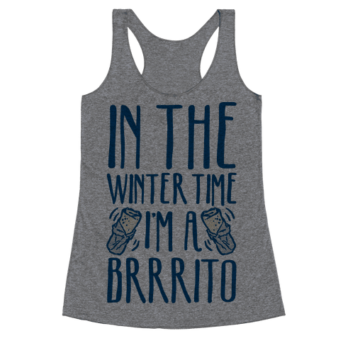In The Winter Time I'm A Brrrito Racerback Tank Top