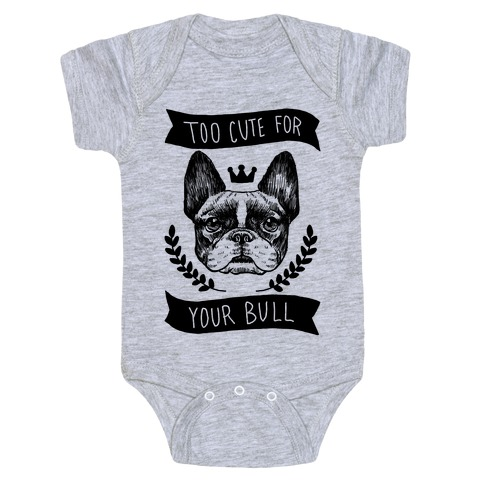 Too cute for your Bull (French Bulldog) Baby Onesy