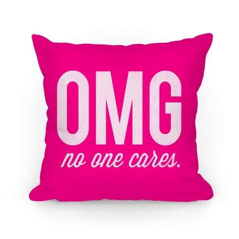 OMG (No One Cares) Pillow Pillow
