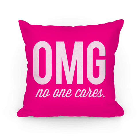 OMG (No One Cares) Pillow Pillow