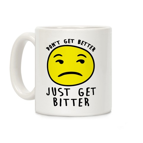 Don't Get Better Just Get Bitter Coffee Mug