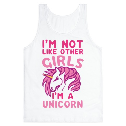 I'm Not Like Other Girls I'm A Unicorn Tank Top