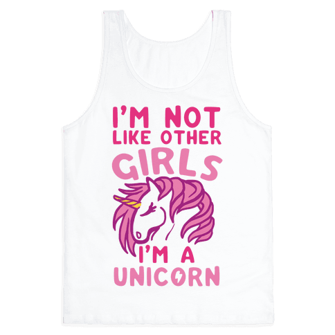 I'm Not Like Other Girls I'm A Unicorn