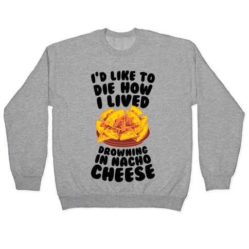 I'd Like to Die How I Lived: Drowning in Nacho Cheese Pullover