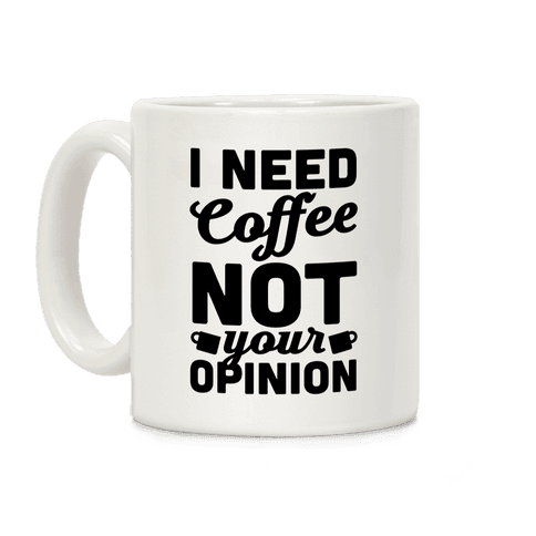 I Need Coffee Not Your Opinion Coffee Mug