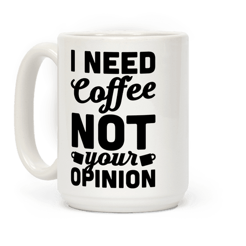 I Need Coffee Not Your Opinion