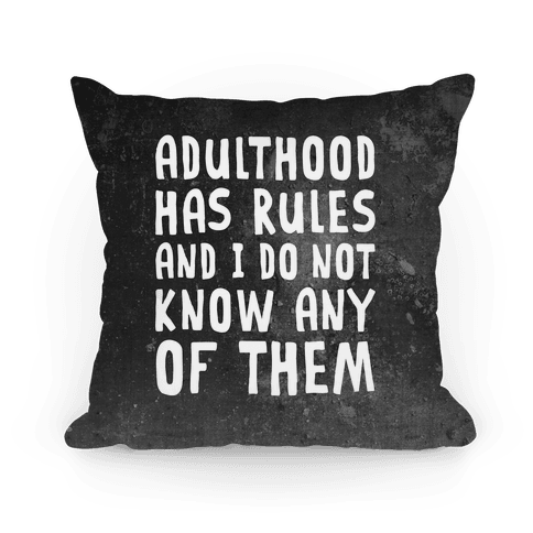 Adulthood Has Rules And I Do Not Know Them Pillow