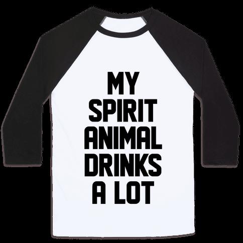 My Spirit Animal Drinks A Lot Baseball Tee
