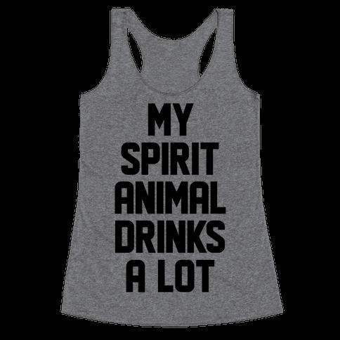 My Spirit Animal Drinks A Lot Racerback Tank Top