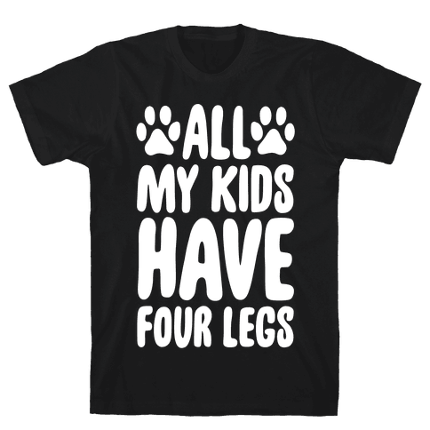 All My Kids Have Four Legs Mens T-Shirt