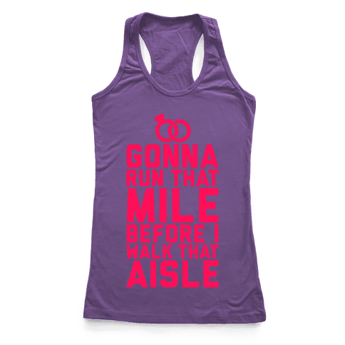 Gonna Run That Mile Before I Walk That Aisle Racerback Tank Top