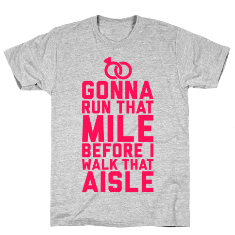 Gonna Run That Mile Before I Walk That Aisle Mens T-Shirt