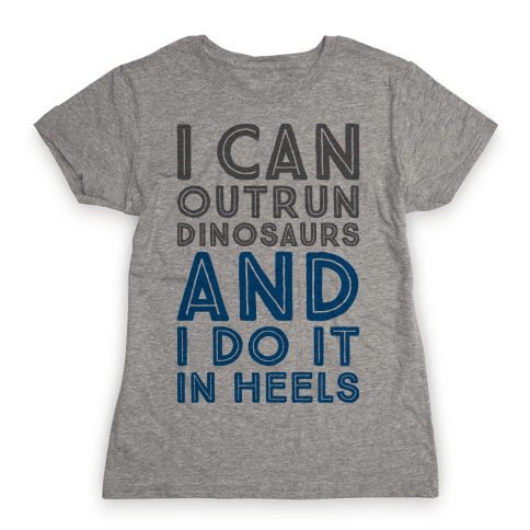 I Can Outrun Dinosaurs and I Do It In Heels Womens T-Shirt
