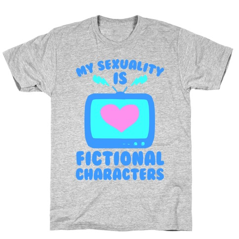 My Sexuality is Fictional Characters T-Shirt