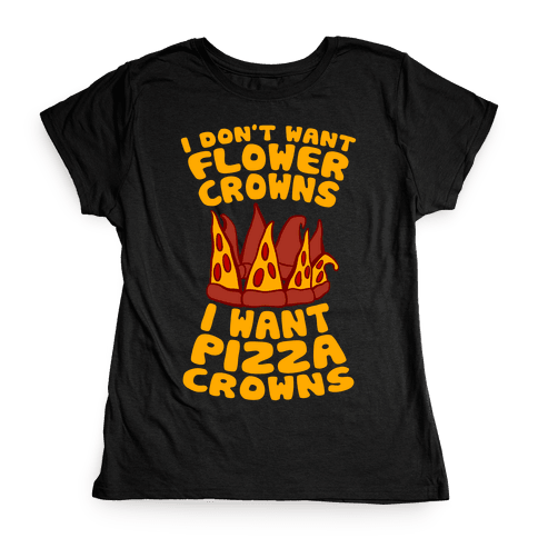 I Want Pizza Crowns Womens T-Shirt