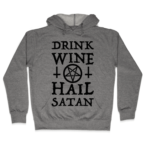 Drink Wine Hail Satan Hooded Sweatshirt