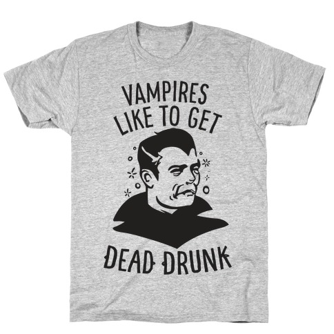 Vampires Like to Get Dead Drunk Mens T-Shirt