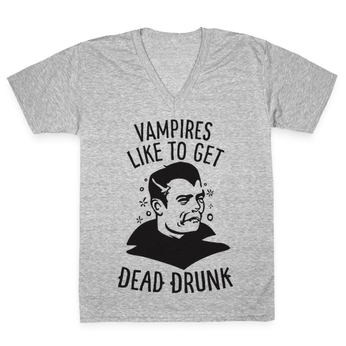 Vampires Like to Get Dead Drunk V-Neck Tee Shirt