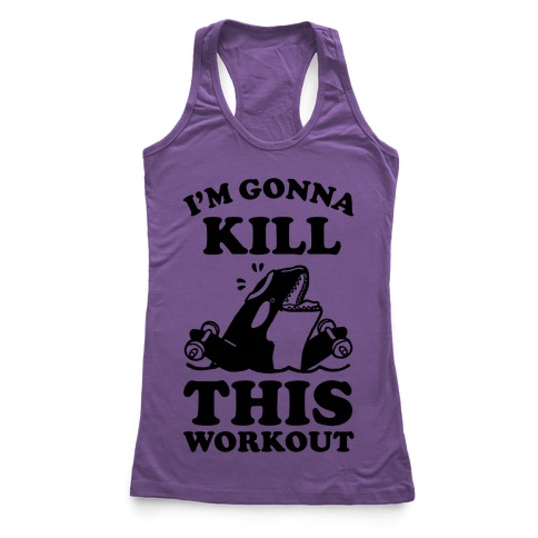 I'm Gonna Kill This Workout (Orca) Racerback Tank Top