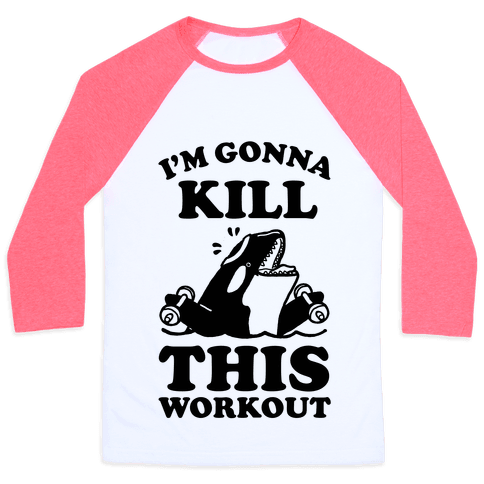 I'm Gonna Kill This Workout (Orca) Baseball Tee