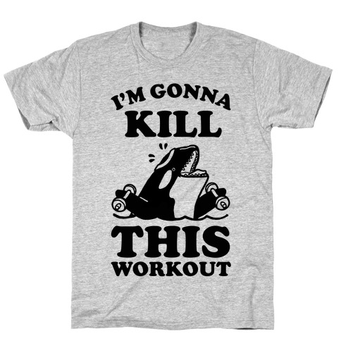 I'm Gonna Kill This Workout (Orca) T-Shirt