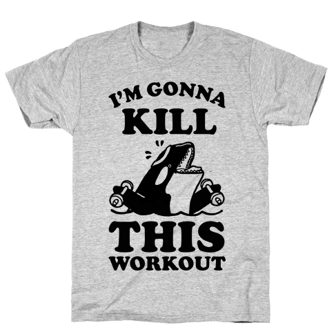 I'm Gonna Kill This Workout (Orca) Mens T-Shirt