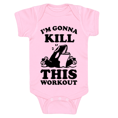 I'm Gonna Kill This Workout (Orca) Baby Onesy